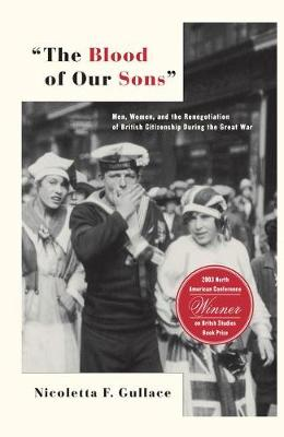 The Blood of Our Sons: Men, Women and the Renegotiation of British Citizenship During the Great War (Paperback)