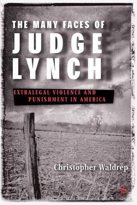 The Many Faces of Judge Lynch: Extralegal Violence and Punishment in America (Paperback)