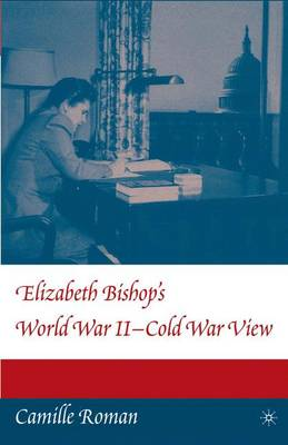 Elizabeth Bishop's World War II - Cold War View (Paperback)