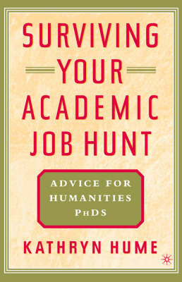 Surviving Your Academic Job Hunt: Advice for Humanities PhDs (Paperback)