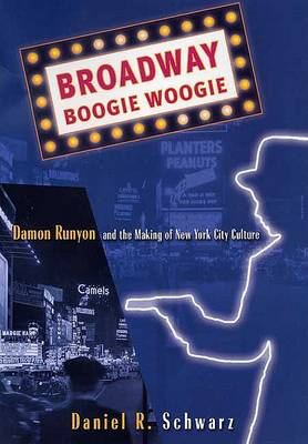 Broadway Boogie Woogie: Damon Runyon and the Making of New York City Culture (Paperback)