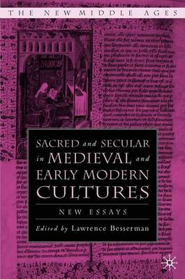 Sacred and Secular in Medieval and Early Modern Cultures: New Essays - The New Middle Ages (Hardback)