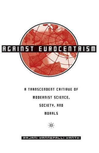 Against Eurocentrism: A Transcendent Critique of Modernist Science, Society, and Morals (Hardback)