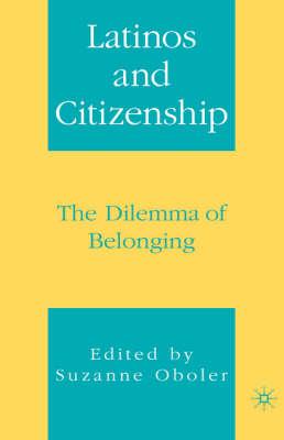 Latinos and Citizenship: The Dilemma of Belonging (Hardback)