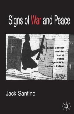 Signs of War and Peace: Social Conflict and the Uses of Symbols in Public in Northern Ireland (Paperback)
