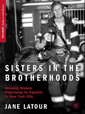 Sisters in the Brotherhoods: Working Women Organizing for Equality in New York City - Palgrave Studies in Oral History (Hardback)