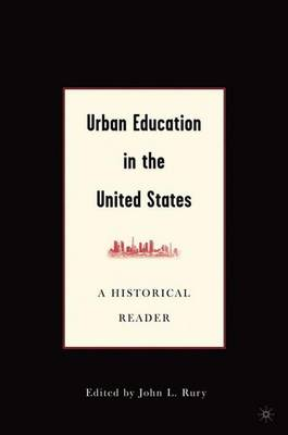 Urban Education in the United States: A Historical Reader (Paperback)