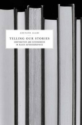 Telling Our Stories: Continuities and Divergences in Black Autobiographies (Hardback)
