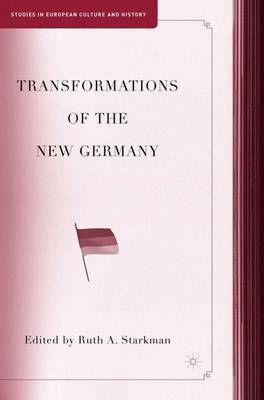 Transformations of the New Germany - Studies in European Culture and History (Hardback)