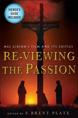 Re-viewing the Passion: Mel Gibson's Film and its Critics (Paperback)