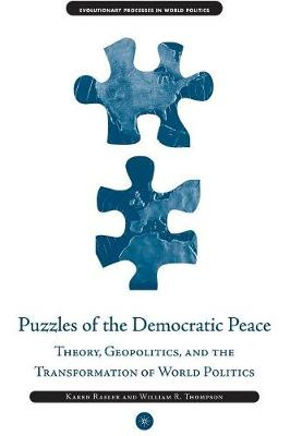 Puzzles of the Democratic Peace: Theory, Geopolitics and the Transformation of World Politics - Evolutionary Processes in World Politics (Paperback)