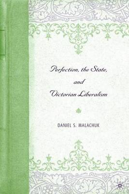 Perfection, the State, and Victorian Liberalism (Hardback)