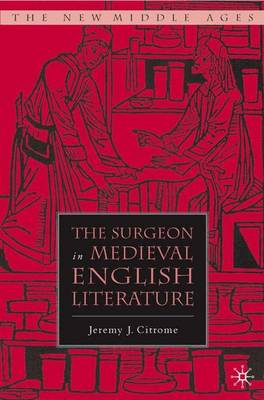 The Surgeon in Medieval English Literature - The New Middle Ages (Hardback)