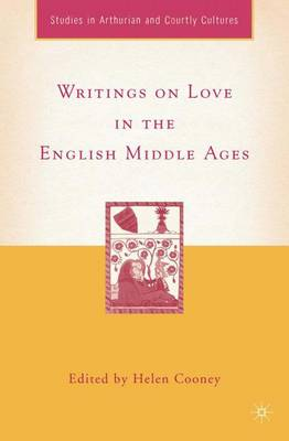 Writings on Love in the English Middle Ages - Arthurian and Courtly Cultures (Hardback)