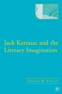 Jack Kerouac and the Literary Imagination (Hardback)