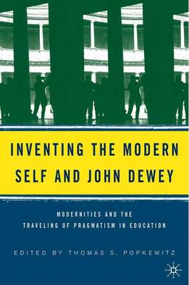 Inventing the Modern Self and John Dewey: Modernities and the Traveling of Pragmatism in Education (Hardback)