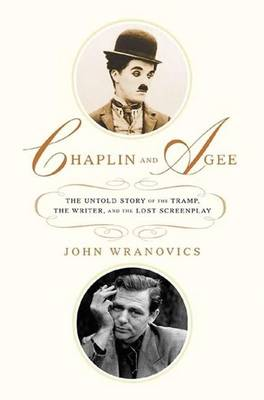 Chaplin and Agee: The Untold Story of the Tramp, the Writer, and the Lost Screenplay (Hardback)