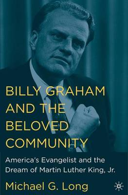 Billy Graham and the Beloved Community: America's Evangelist and the Dream of Martin Luther King, Jr. (Hardback)