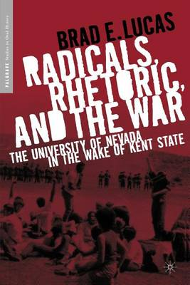 Radicals, Rhetoric, and the War: The University of Nevada in the Wake of Kent State - Palgrave Studies in Oral History (Paperback)