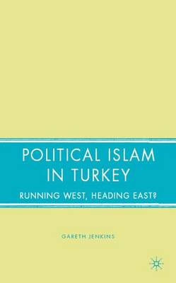 Political Islam in Turkey: Running West, Heading East? (Hardback)