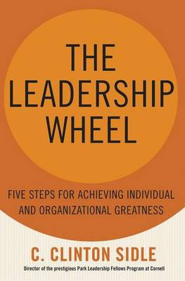 The Leadership Wheel: Five Steps for Achieving Individual and Organizational Greatness (Hardback)