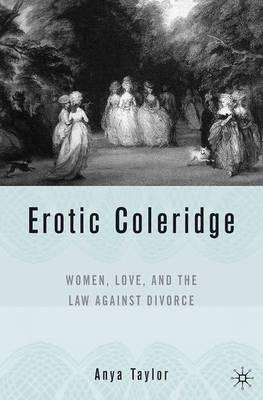 Erotic Coleridge: Women, Love and the Law Against Divorce (Hardback)
