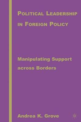 Political Leadership in Foreign Policy: Manipulating Support across Borders (Hardback)