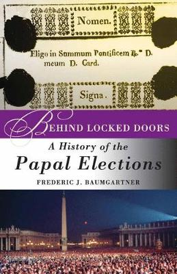 Behind Locked Doors: A History of the Papal Elections (Paperback)