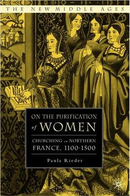 On the Purification of Women: Churching in Northern France, 1100-1500 - The New Middle Ages (Hardback)