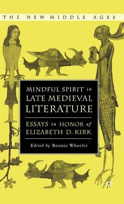 Mindful Spirit in Late Medieval Literature: Essays in Honor of Elizabeth D. Kirk - The New Middle Ages (Hardback)