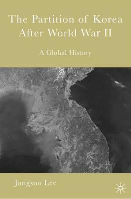 The Partition of Korea After World War II: A Global History (Hardback)