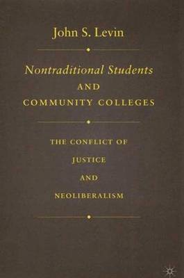 Nontraditional Students and Community Colleges: The Conflict of Justice and Neoliberalism (Hardback)