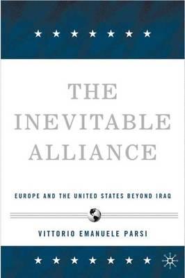 The Inevitable Alliance: Europe and the United States Beyond Iraq (Hardback)