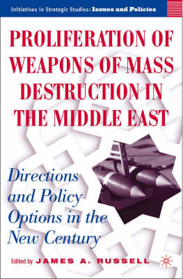 Proliferation of Weapons of Mass Destruction in the Middle East: Directions and Policy Options in the New Century - Initiatives in Strategic Studies: Issues and Policies (Hardback)