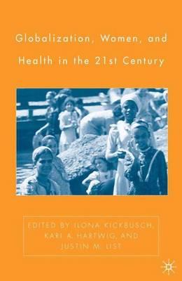 Globalization, Women, and Health in the Twenty-First Century (Hardback)