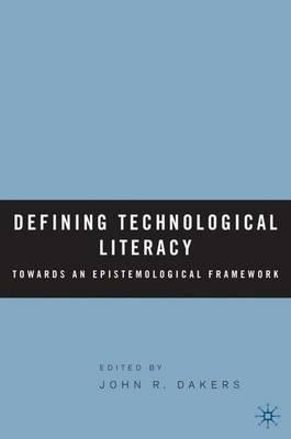 Defining Technological Literacy: Towards an Epistemological Framework (Hardback)