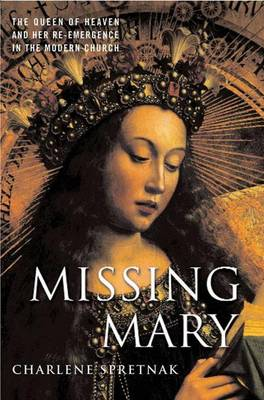 Missing Mary: The Queen of Heaven and Her Re-Emergence in the Modern Church (Paperback)