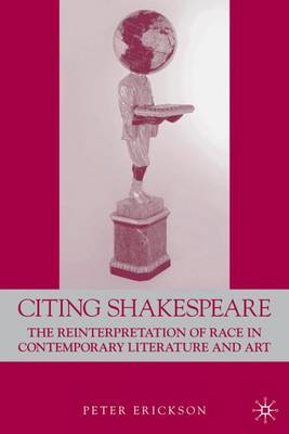 Citing Shakespeare: The Reinterpretation of Race in Contemporary Literature and Art (Hardback)