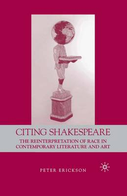 Citing Shakespeare: The Reinterpretation of Race in Contemporary Literature and Art (Paperback)