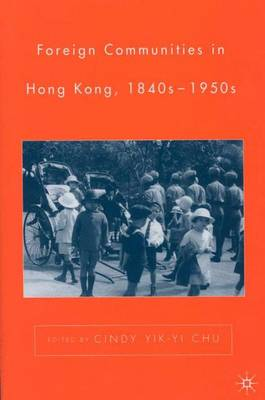 Foreign Communities in Hong Kong, 1840s-1950s (Hardback)