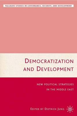 Democratization and Development: New Political Strategies for the Middle East - Governance, Security and Development (Hardback)