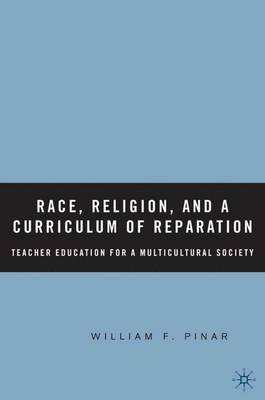 Race, Religion, and A Curriculum of Reparation: Teacher Education for a Multicultural Society (Hardback)