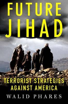 Future Jihad: Terrorist Strategies Against America (Hardback)