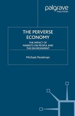 The Perverse Economy: The Impact of Markets on People and the Environment (Paperback)