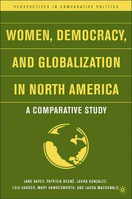 Women, Democracy, and Globalization in North America: A Comparative Study - Perspectives in Comparative Politics (Hardback)