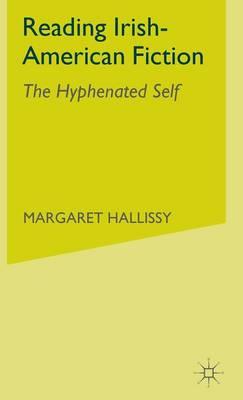 Reading Irish-American Fiction: The Hyphenated Self (Hardback)