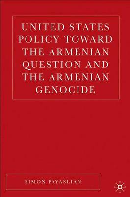 United States Policy Toward the Armenian Question and the Armenian Genocide (Hardback)