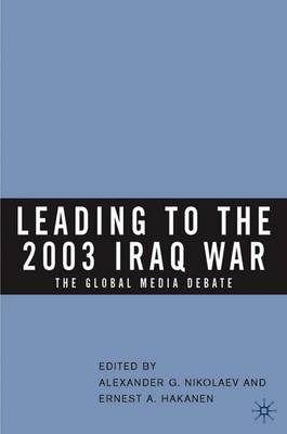 Leading to the 2003 Iraq War: The Global Media Debate (Hardback)