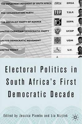 Electoral Politics in South Africa: Assessing the First Democratic Decade (Hardback)