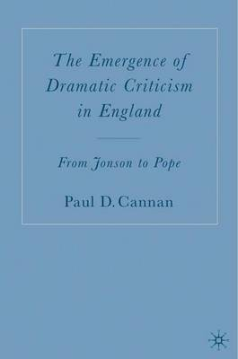 The Emergence of Dramatic Criticism in England: From Jonson to Pope (Hardback)